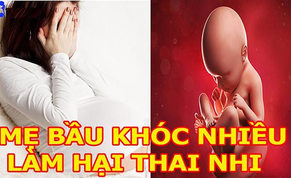 Cảnh báo: 6 ảnh hưởng tai hại tới thai nhi chỉ vì mẹ bầu hay khóc