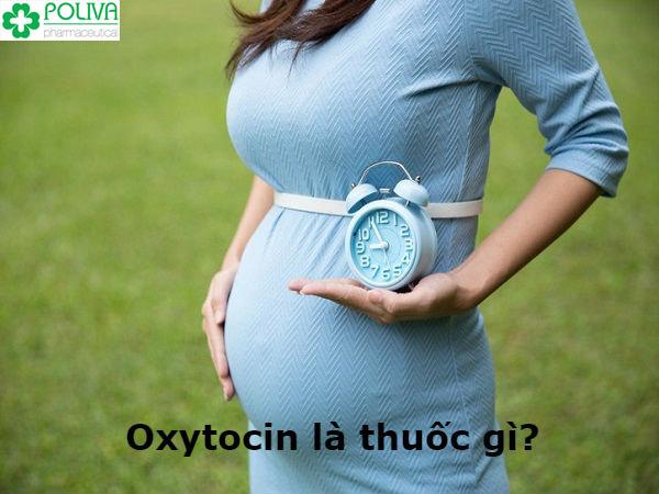 Oxytocin là thuốc được sử dụng phổ biến trong việc kích đẻ hiện nay