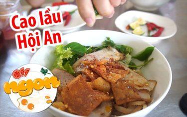 Cao Lầu: Một nét hồn ẩm thực riêng có của phố cổ Hội An