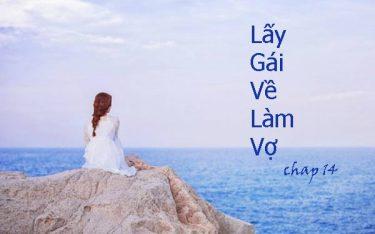 Lấy gái về làm vợ – Cuộc sống hoàn lương ở nơi xa (Chap 14)