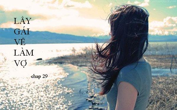 Lấy gái về làm vợ – Có con với anh (Chap 29)