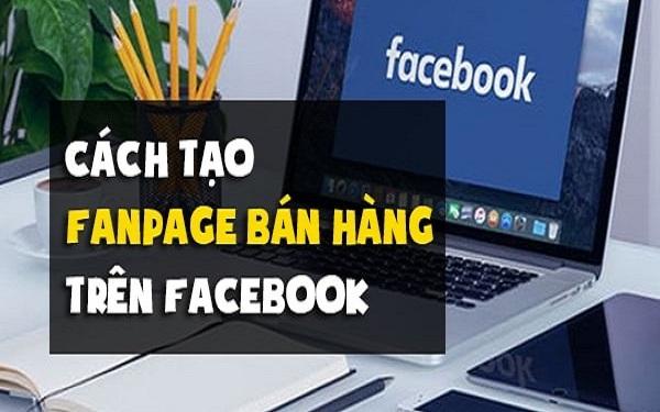 Tạo page Facebook như thế nào cho dễ hiểu và chuyên nghiệp?