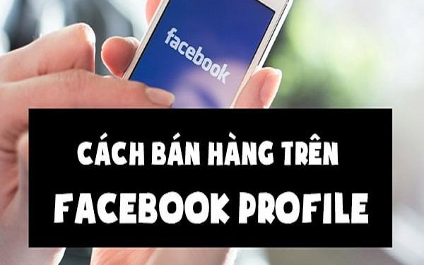 Cách bán hàng Facebook cá nhân mang lại hiệu quả cao