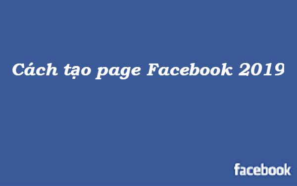 Cách tạo page Facebook 2019 đơn giản và hiệu quả