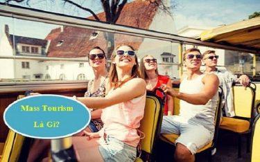 Mass Tourism là gì? Cái nhìn tích cực và tiêu cực về Mass Tourism