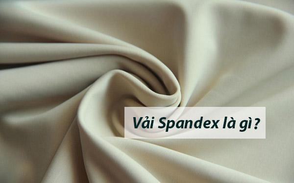 Những điều bạn chưa biết về vải spandex trong ngành dệt may
