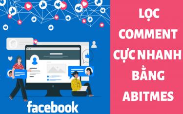 Cách lọc comment trên Facebook nhanh, chuyên nghiệp nhất với Abitmes