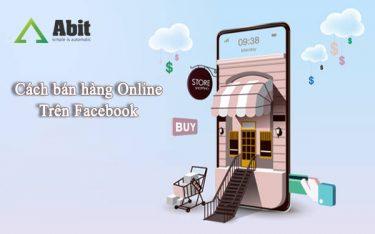 Cách bán hàng online trên Facebook hiệu quả nhất hiện nay