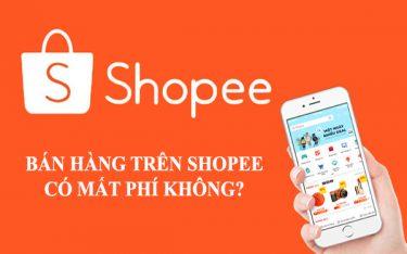 Bán hàng trên Shopee có mất phí không? Cách tính như thế nào?