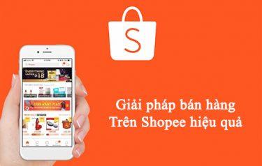 Tìm hiểu giải pháp bán hàng trên Shopee hiệu quả nhất hiện nay