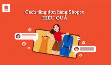 9 Cách tăng đơn hàng trên Shopee hiệu quả cho các shop online