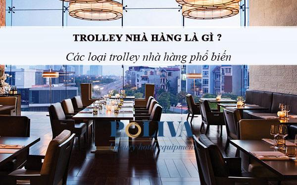 Trolley nhà hàng là gì? Trolley nhà hàng gồm những loại nào?